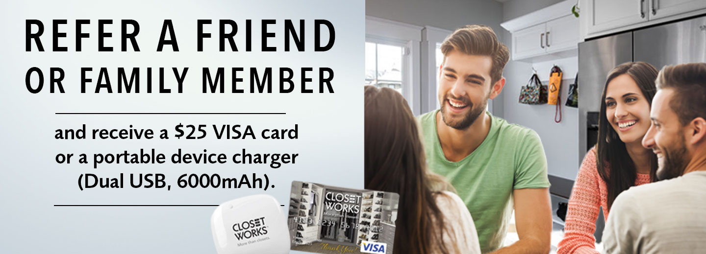 Receive a free gift from Closet Works when you refer a friend